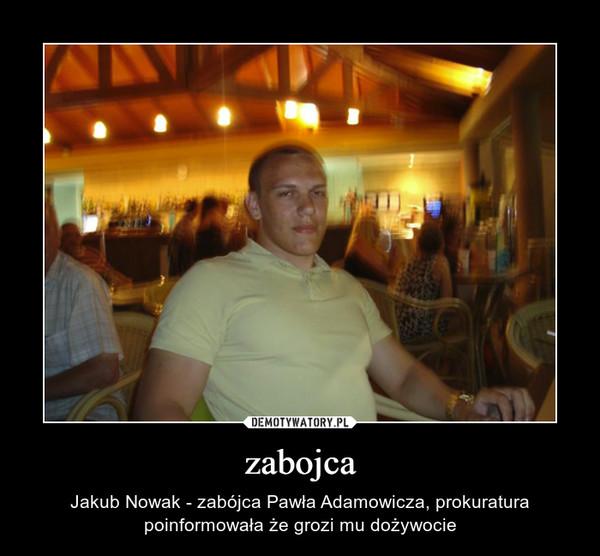 zabojca – Jakub Nowak - zabójca Pawła Adamowicza, prokuratura poinformowała że grozi mu dożywocie