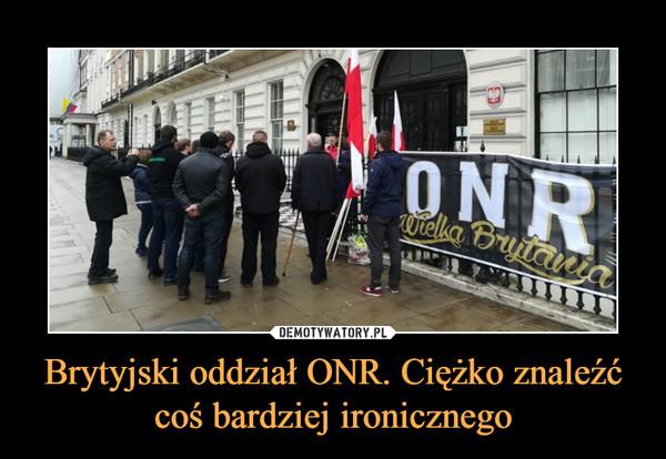 Brytyjski oddział ONR. Ciężko znaleźć coś bardziej ironicznego –