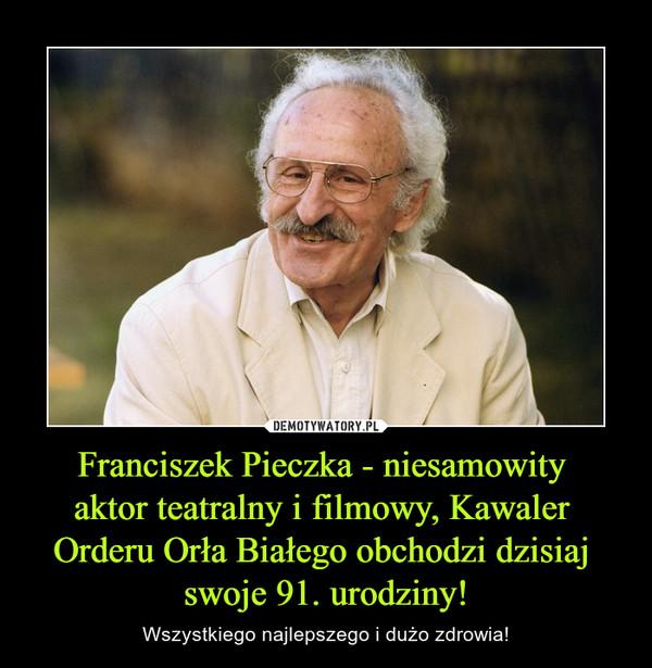 Franciszek Pieczka - niesamowity aktor teatralny i filmowy, Kawaler Orderu Orła Białego obchodzi dzisiaj swoje 91. urodziny! – Wszystkiego najlepszego i dużo zdrowia!
