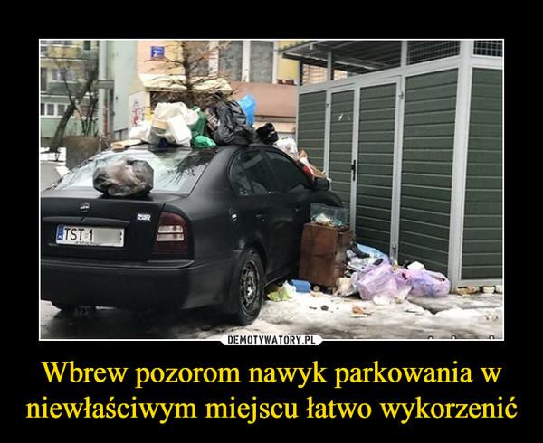 Wbrew pozorom nawyk parkowania w niewłaściwym miejscu łatwo wykorzenić –