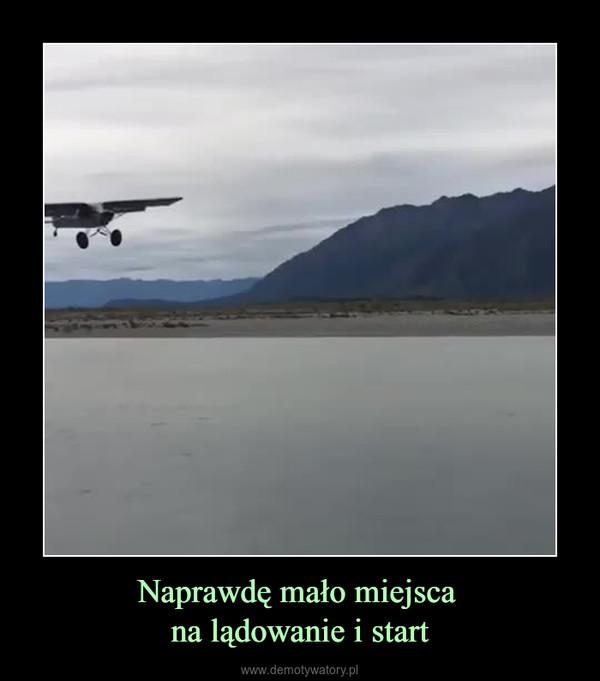 Naprawdę mało miejsca na lądowanie i start –