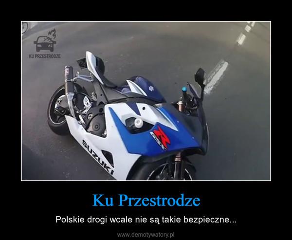Ku Przestrodze – Polskie drogi wcale nie są takie bezpieczne...