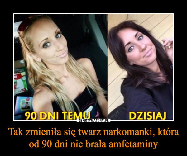 Tak zmieniła się twarz narkomanki, która od 90 dni nie brała amfetaminy –  90 DNI TEMU DZISIAJ