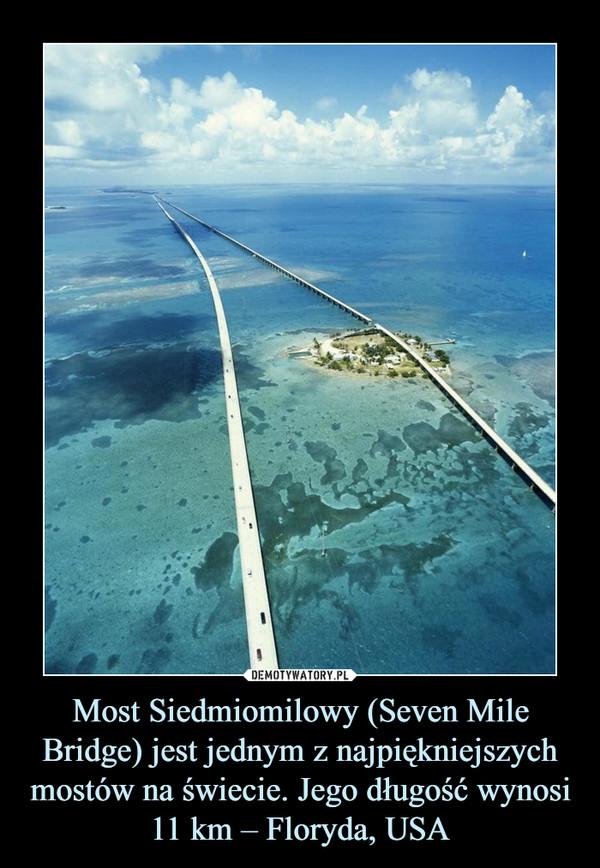 Most Siedmiomilowy (Seven Mile Bridge) jest jednym z najpiękniejszych mostów na świecie. Jego długość wynosi 11 km – Floryda, USA –