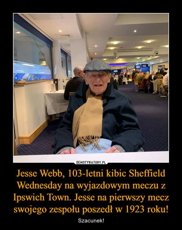 Jesse Webb, 103-letni kibic Sheffield Wednesday na wyjazdowym meczu z Ipswich Town. Jesse na pierwszy mecz swojego zespołu poszedł w 1923 roku! – Szacunek!