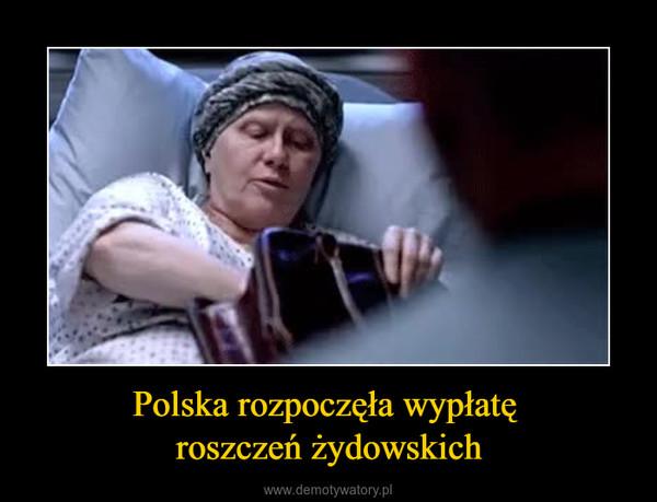 Polska rozpoczęła wypłatę roszczeń żydowskich –
