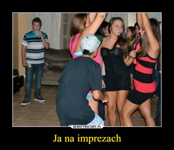 Ja na imprezach –