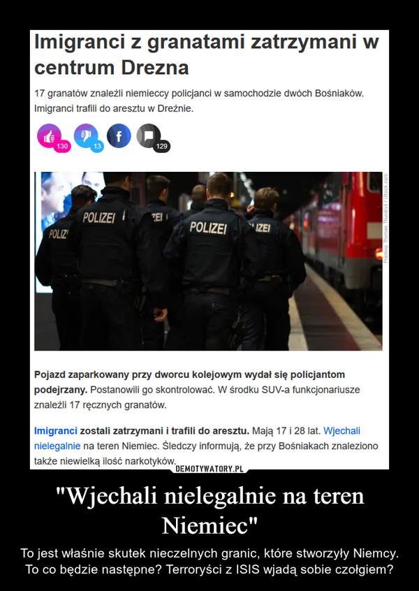 """""""Wjechali nielegalnie na teren Niemiec"""" – To jest właśnie skutek nieczelnych granic, które stworzyły Niemcy. To co będzie następne? Terroryści z ISIS wjadą sobie czołgiem?"""