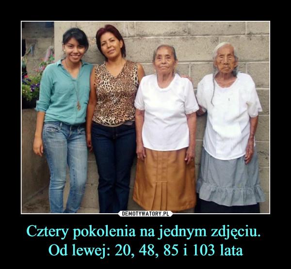 Cztery pokolenia na jednym zdjęciu. Od lewej: 20, 48, 85 i 103 lata –