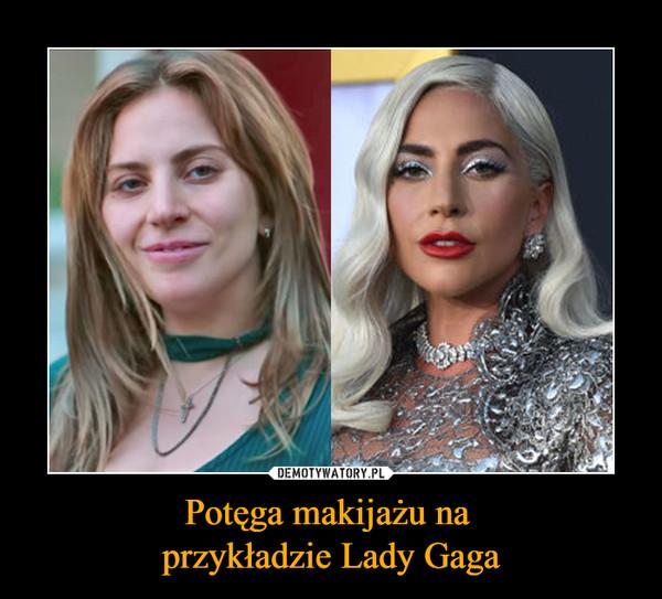 Potęga makijażu na przykładzie Lady Gaga –