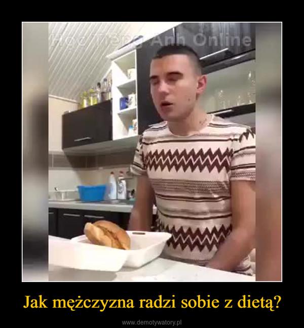 Jak mężczyzna radzi sobie z dietą? –
