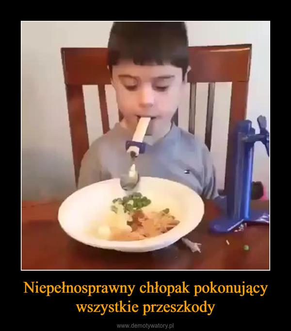 Niepełnosprawny chłopak pokonującywszystkie przeszkody –