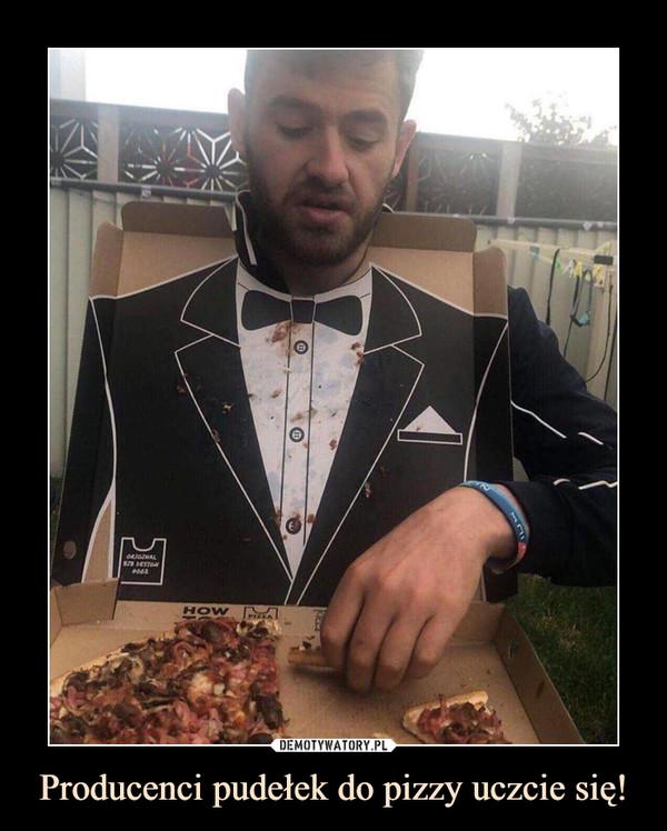 Producenci pudełek do pizzy uczcie się! –