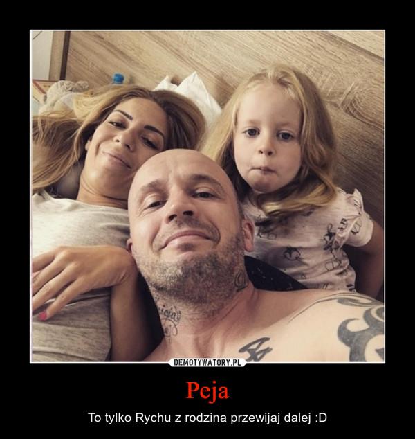 Peja – To tylko Rychu z rodzina przewijaj dalej :D