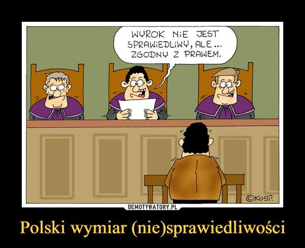 Polski wymiar (nie)sprawiedliwości –