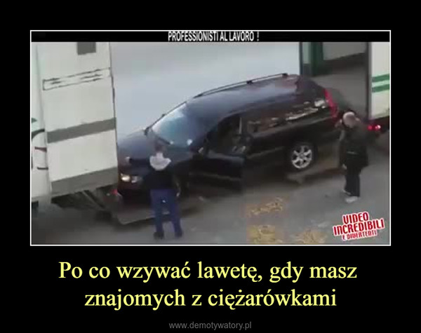 Po co wzywać lawetę, gdy masz znajomych z ciężarówkami –