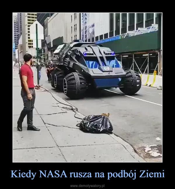 Kiedy NASA rusza na podbój Ziemi –