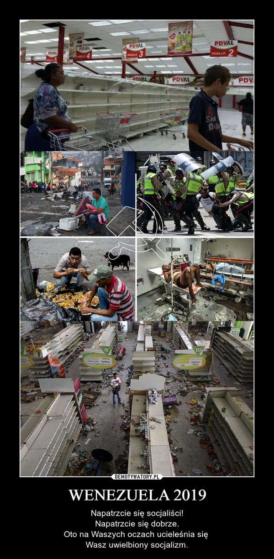 WENEZUELA 2019 – Napatrzcie się socjaliści!Napatrzcie się dobrze.Oto na Waszych oczach ucieleśnia się Wasz uwielbiony socjalizm.
