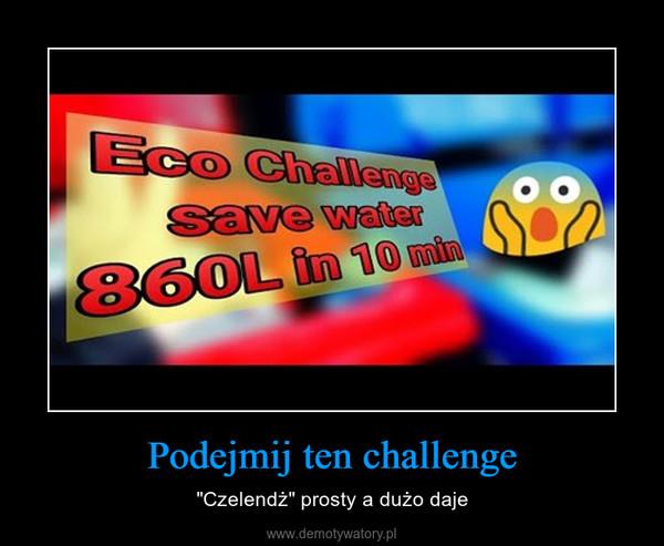 """Podejmij ten challenge – """"Czelendż"""" prosty a dużo daje"""