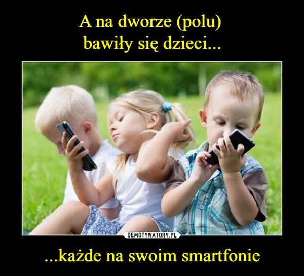 ...każde na swoim smartfonie –