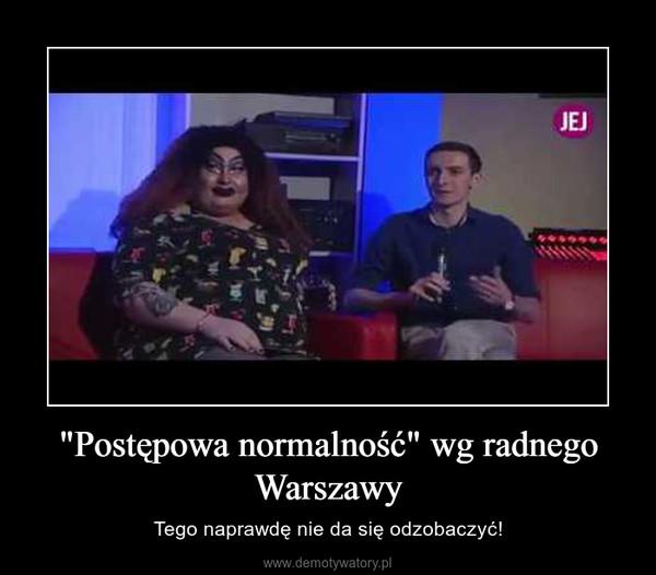 """""""Postępowa normalność"""" wg radnego Warszawy – Tego naprawdę nie da się odzobaczyć!"""