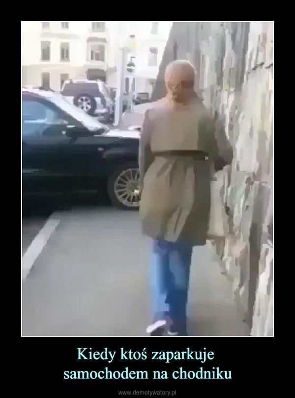 Kiedy ktoś zaparkuje samochodem na chodniku –