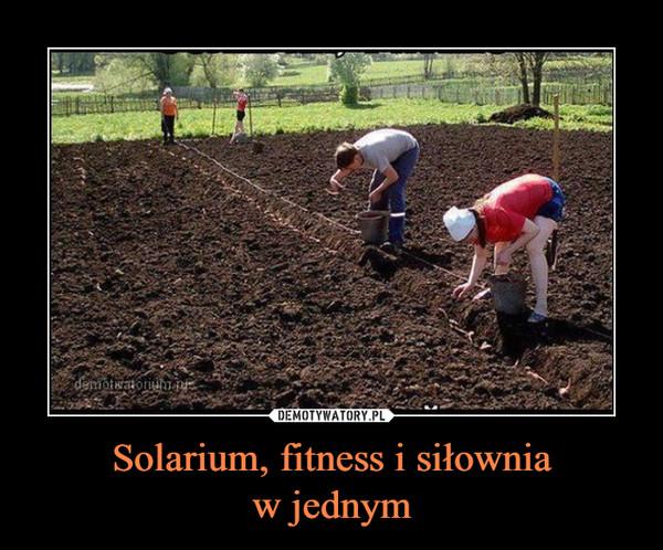 Solarium, fitness i siłowniaw jednym –