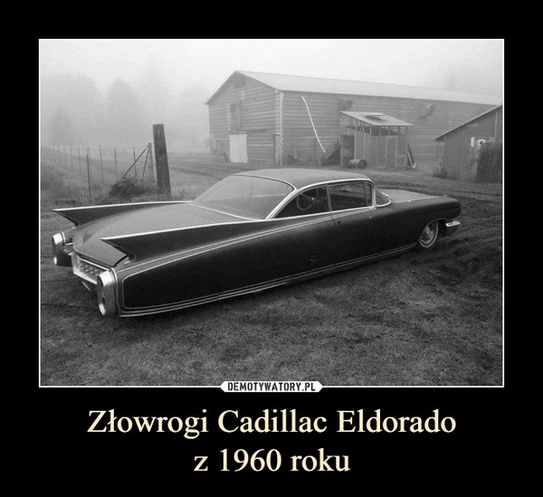 Złowrogi Cadillac Eldoradoz 1960 roku –