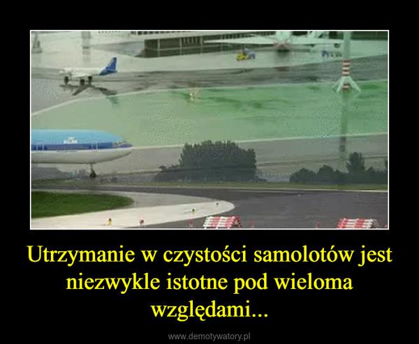 Utrzymanie w czystości samolotów jest niezwykle istotne pod wieloma względami... –