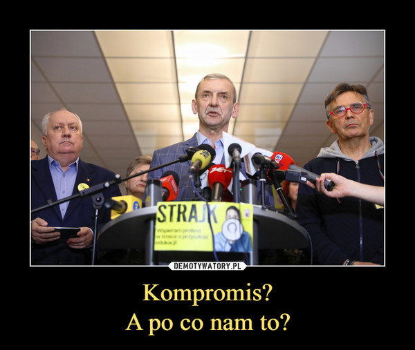 Kompromis?A po co nam to? –