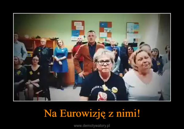 Na Eurowizję z nimi! –