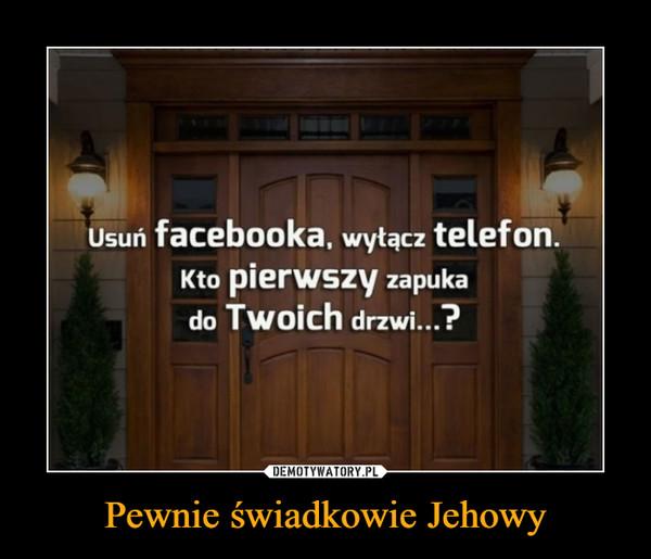 Pewnie świadkowie Jehowy –