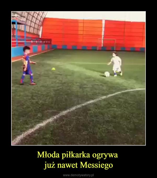 Młoda piłkarka ogrywa już nawet Messiego –