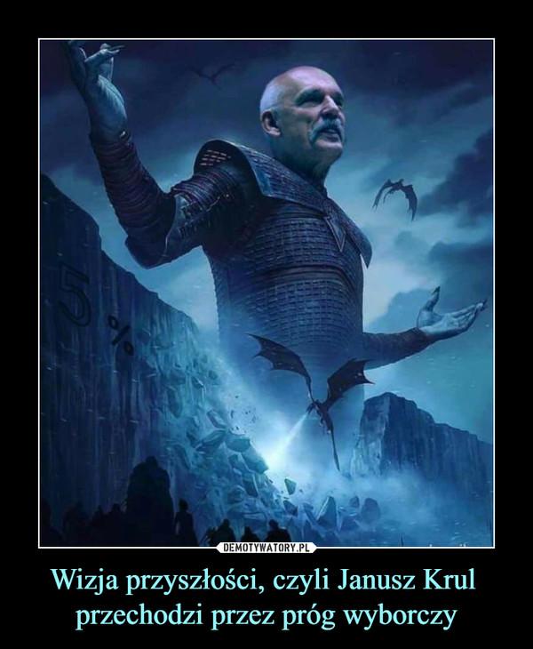 Wizja przyszłości, czyli Janusz Krul przechodzi przez próg wyborczy –