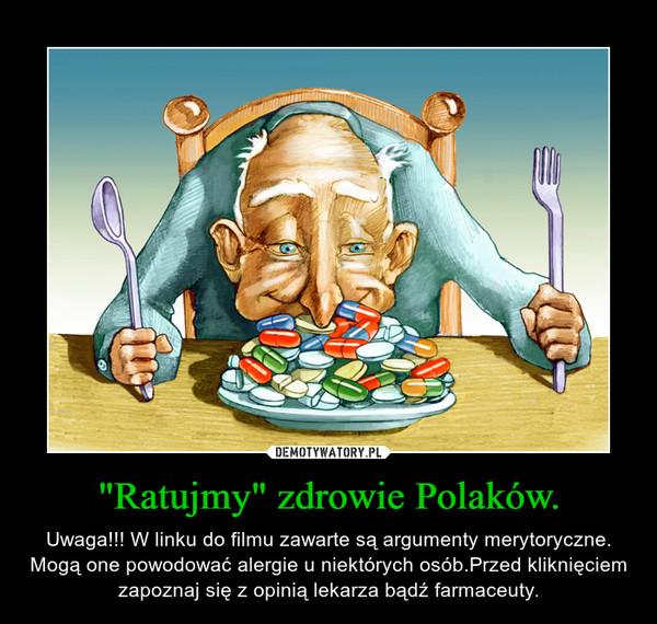 """""""Ratujmy"""" zdrowie Polaków. – Uwaga!!! W linku do filmu zawarte są argumenty merytoryczne. Mogą one powodować alergie u niektórych osób.Przed kliknięciem zapoznaj się z opinią lekarza bądź farmaceuty."""