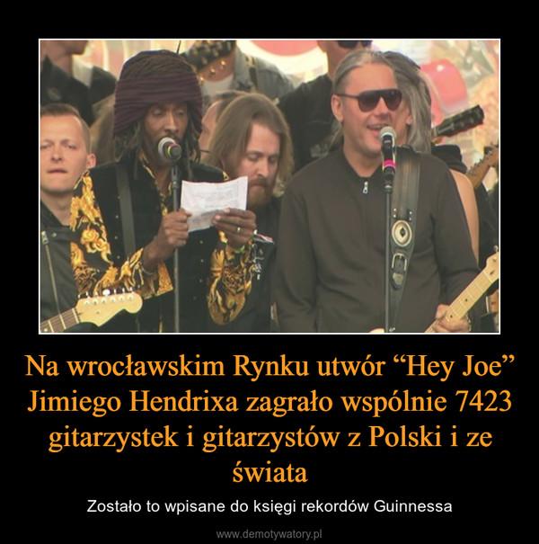 """Na wrocławskim Rynku utwór """"Hey Joe"""" Jimiego Hendrixa zagrało wspólnie 7423 gitarzystek i gitarzystów z Polski i ze świata – Zostało to wpisane do księgi rekordów Guinnessa"""