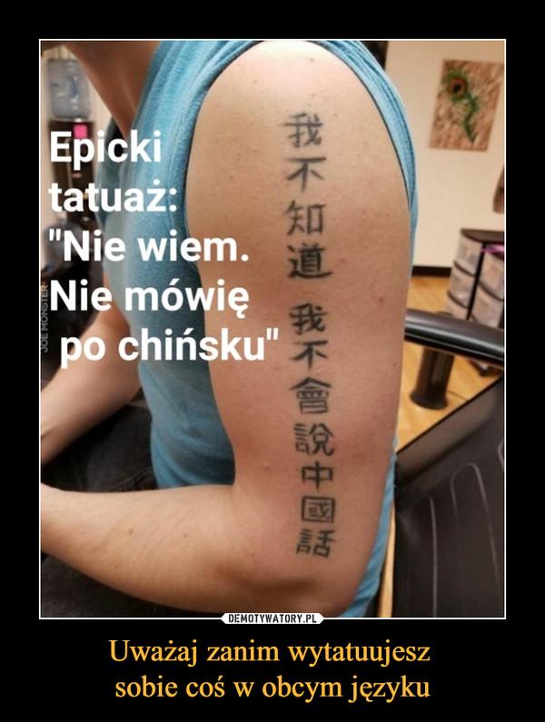 Uważaj zanim wytatuujesz sobie coś w obcym języku –