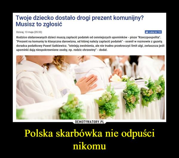 Polska skarbówka nie odpuści nikomu –