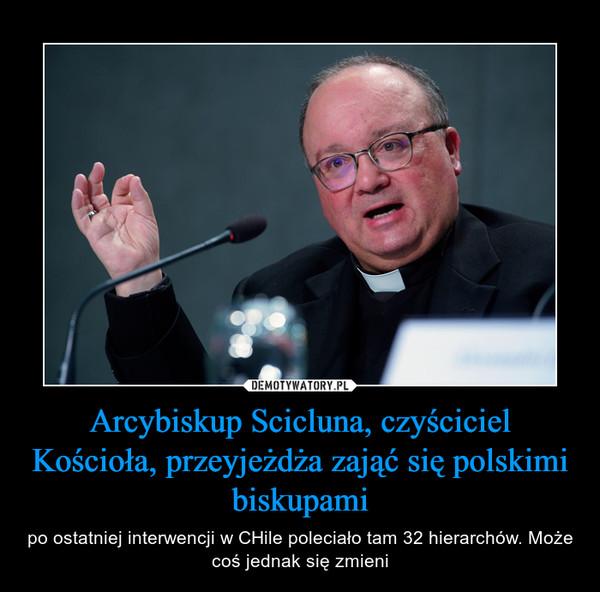 Arcybiskup Scicluna, czyściciel Kościoła, przeyjeżdża zająć się polskimi biskupami – po ostatniej interwencji w CHile poleciało tam 32 hierarchów. Może coś jednak się zmieni