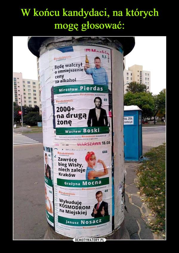 –  Będę walczył o zmniejszenie ceny za alkoholMirosław Pierdas2000+ na drugą żonęWacław BoskiZawrócę bieg Wisły, niech zaleje KrakówGrażyna MocnaWybuduje KOSMODROM na MiejskiejJanusz Nosacz