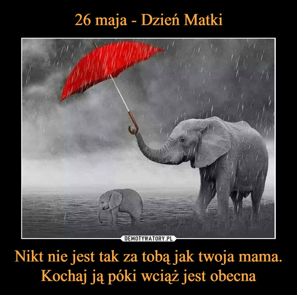 Nikt nie jest tak za tobą jak twoja mama. Kochaj ją póki wciąż jest obecna –