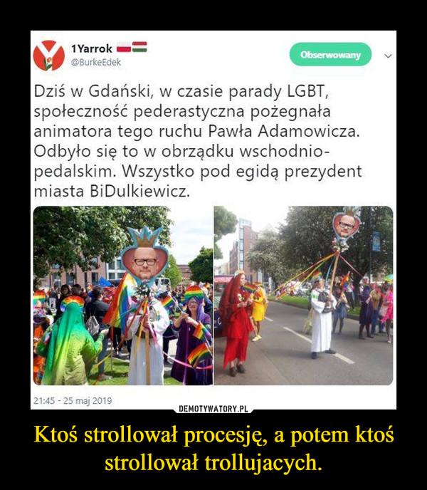 Ktoś strollował procesję, a potem ktoś strollował trollujacych. –
