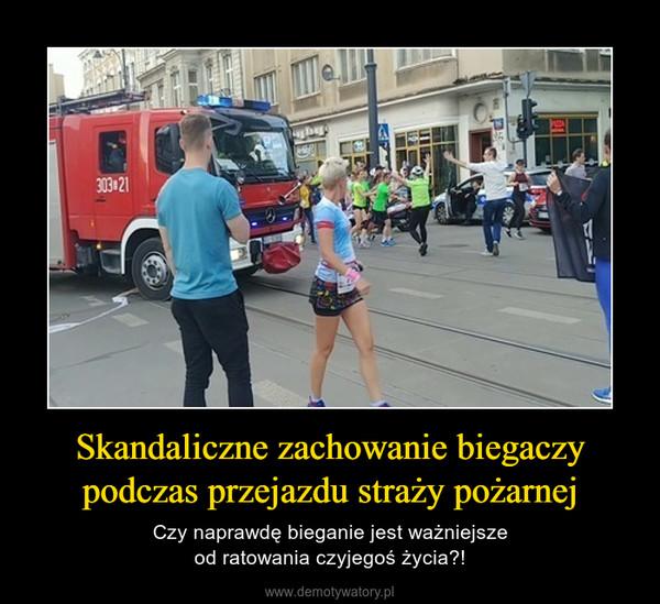Skandaliczne zachowanie biegaczypodczas przejazdu straży pożarnej – Czy naprawdę bieganie jest ważniejszeod ratowania czyjegoś życia?!