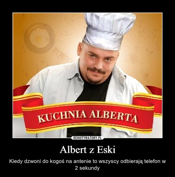 Albert z Eski – Kiedy dzwoni do kogoś na antenie to wszyscy odbierają telefon w 2 sekundy