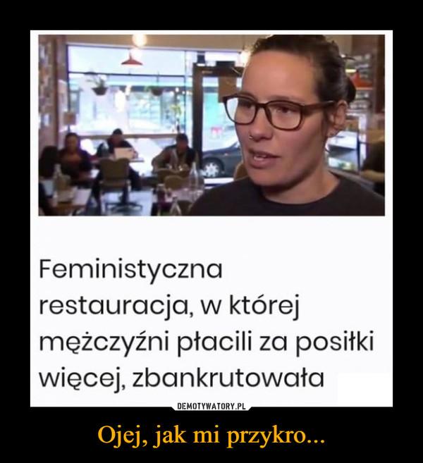 Ojej, jak mi przykro... –  Feministycznarestauracja, w którejmężczyźni ptacili za positkiwięcej, zbankrutowata