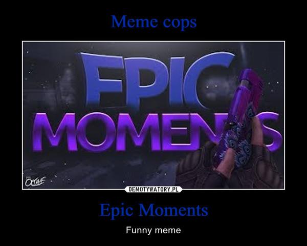 Epic Moments – Funny meme