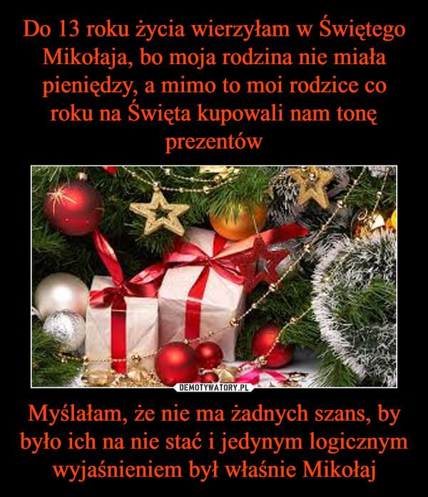 Myślałam, że nie ma żadnych szans, by było ich na nie stać i jedynym logicznym wyjaśnieniem był właśnie Mikołaj –