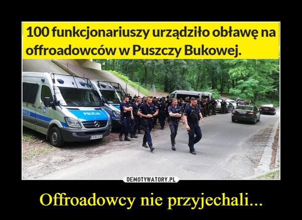 Offroadowcy nie przyjechali... –