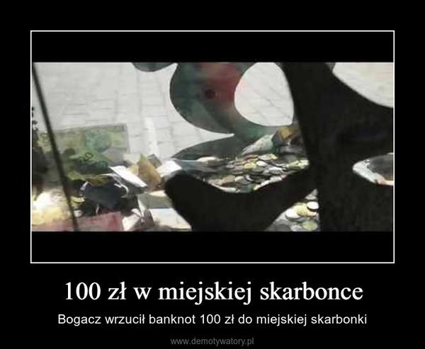 100 zł w miejskiej skarbonce – Bogacz wrzucił banknot 100 zł do miejskiej skarbonki
