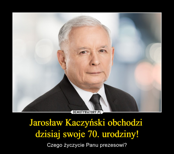 Jarosław Kaczyński obchodzi dzisiaj swoje 70. urodziny! – Czego życzycie Panu prezesowi?